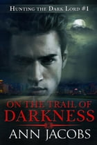 On the Trail of Darkness by Ann Jacobs