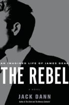 The Rebel: A Novel by Jack Dann