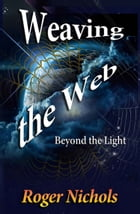 Weaving the Web: Beyond the Light by Roger Nichols