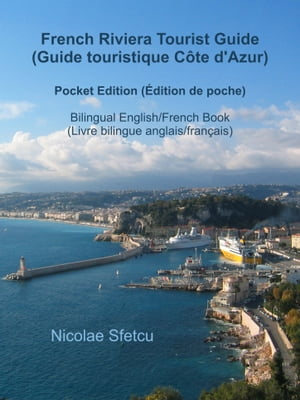 French Riviera Tourist Guide (Guide touristique Côte d'Azur) - Pocket Edition (Édition de poche) by Nicolae Sfetcu