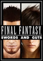 Final Fantasy XV: Swords and Guts by Yoshimoto Takeshi
