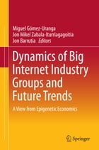 Dynamics of Big Internet Industry Groups and Future Trends: A View from Epigenetic Economics by Miguel Gómez-Uranga