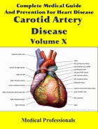 Complete Medical Guide and Prevention for Heart Diseases Volume X; Carotid Artery Disease by Medical Professionals