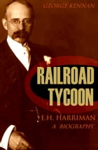 Railroad Tycoon: A Biography of E.H. Harriman