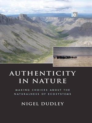 Authenticity in Nature Making Choices about the Naturalness of Ecosystems