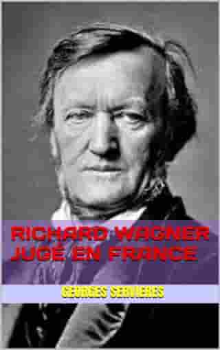 richard wagner jugé en france by georges servieres