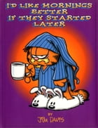I'd Like Mornings Better If They Started Later by Jim Davis