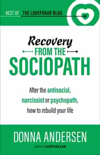 Recovery from the Sociopath: After the Antisocial, Narcissist or Psychopath, How to Rebuild Your Life
