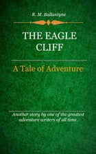 The Eagle Cliff by Ballantyne, R. M.