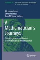 A Mathematician's Journeys: Otto Neugebauer and Modern Transformations of Ancient Science