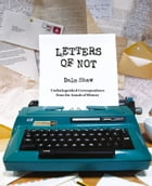 Letters of Not by Dale Shaw