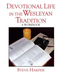 Devotional Life in the Wesleyan Tradition: A Workbook