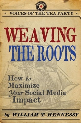 Book Weaving the Roots: How to Maximize Your Social Media Impact by William T. Hennessy