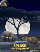 Splash, the Baby Hippo by Sue Hart