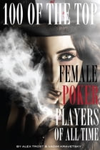 100 of the Top Female Poker Players of All Time by alex trostanetskiy