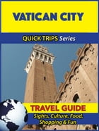 Vatican City Travel Guide (Quick Trips Series): Sights, Culture, Food, Shopping & Fun by Sara Coleman