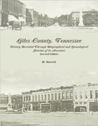 Giles County, Tennessee: History Revealed Through Biographical and Genealogical Sketches of its Ancestors by M. Secrist