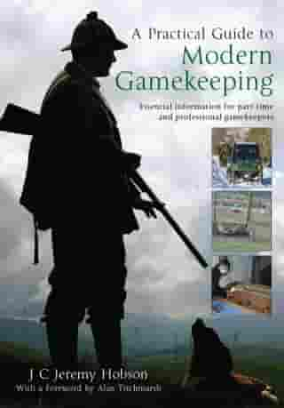A Practical Guide To Modern Gamekeeping: Essential information for part-time and professional gamekeepers