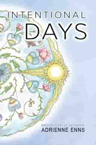 Intentional Days: Creating Your Life on Purpose by Adrienne Enns