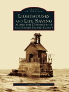 Lighthouses and Lifesaving Along the Connecticut and Rhode Island Coast by James Claflin