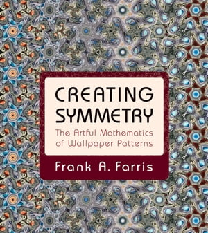 Creating Symmetry The Artful Mathematics of Wallpaper Patterns