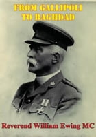 From Gallipoli To Baghdad [Illustrated Edition]
