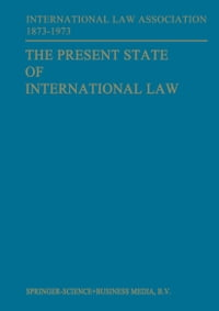 The Present State of International Law and Other Essays: written in honour of the Centenary…