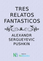 Tres relatos fantasticos by Alexandr Pushkin