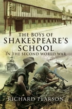 The Boys of Shakespeare's School in the Second World War by Richard  Pearson