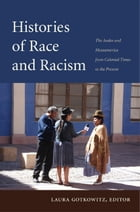 Histories of Race and Racism: The Andes and Mesoamerica from Colonial Times to the Present by Laura Gotkowitz
