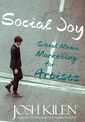 Social Joy: A Quick,  Easy Guide to Social Media for Writers,  Artists,  and Other Creatives Who Hate Marketing