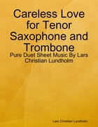 Careless Love for Tenor Saxophone and Trombone - Pure Duet Sheet Music By Lars Christian Lundholm by Lars Christian Lundholm