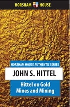 Hittel on Gold Mines and Mining by John S. Hittel