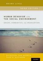 Human Behavior and the Social Environment, Macro Level: Groups, Communities, and Organizations by Katherine Van Wormer