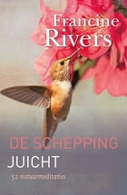 De schepping juicht: 52 natuurmeditaties by Francine Rivers