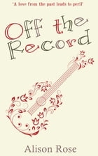 Off the Record by Alison Rose