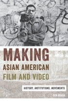 Making Asian American Film and Video: History, Institutions, Movements by Jun Okada