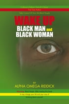 Wake up Black Man and Black Woman by Alpha Omega Riddick
