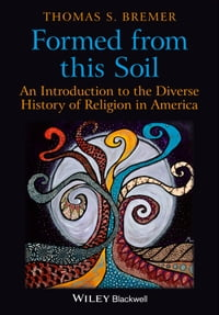 Formed From This Soil: An Introduction to the Diverse History of Religion in America