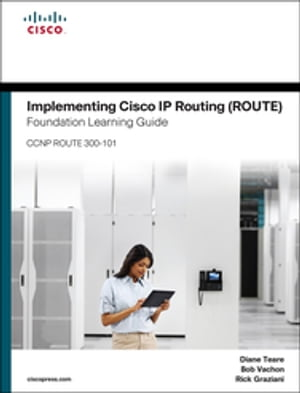 Implementing Cisco IP Routing (ROUTE) Foundation Learning Guide (CCNP ROUTE 300-101)