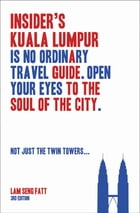 Insider's Kuala Lumpur (3rd Edn): Travel Guide. Historical anecdotes about KLs most significant buildings, districts, and people by Lam Seng Fatt