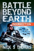 Battle Beyond Earth: Insurrection by Nick S. Thomas