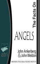 The Facts on Angels by John Ankerberg