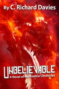 Unbelievable: A Novel of the Exotica Chronicles