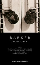 Barker: Plays Seven by Howard Barker