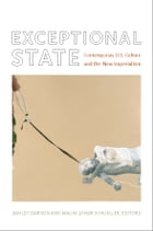 Exceptional State: Contemporary U.S. Culture and the New Imperialism
