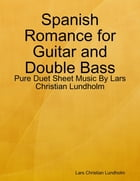 Spanish Romance for Guitar and Double Bass - Pure Duet Sheet Music By Lars Christian Lundholm by Lars Christian Lundholm