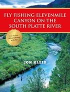 Fly Fishing Elevenmile Canyon on the South Platte River by Jon Kleis