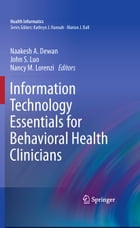 Information Technology Essentials for Behavioral Health Clinicians by Naakesh Dewan