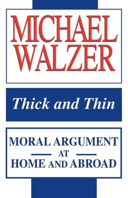 Book Thick and Thin: Moral Argument at Home and Abroad by Walzer, Michael